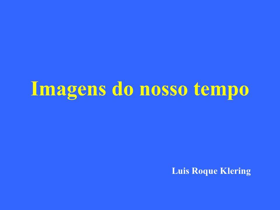 Imagens do nosso tempo Luis Roque Klering