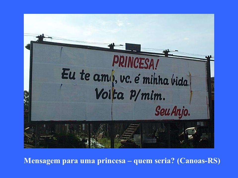 Mensagem para uma princesa – quem seria? (Canoas-RS)