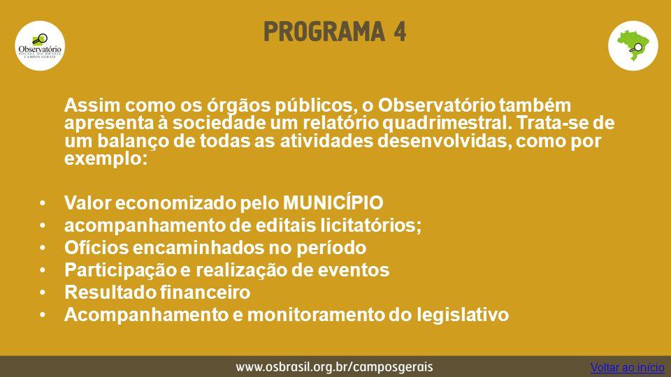 Assim como os órgãos públicos, o Observatório também apresenta à sociedade um relatório quadrimestral. Trata-se de um balanço de todas as atividades d