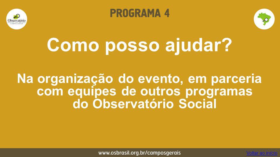 Como posso ajudar? Na organização do evento, em parceria com equipes de outros programas do Observatório Social Voltar ao início