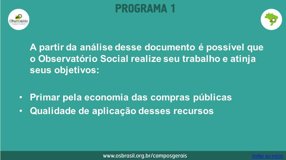 A partir da análise desse documento é possível que o Observatório Social realize seu trabalho e atinja seus objetivos: Primar pela economia das compras públicas Qualidade de aplicação desses recursos Voltar ao início