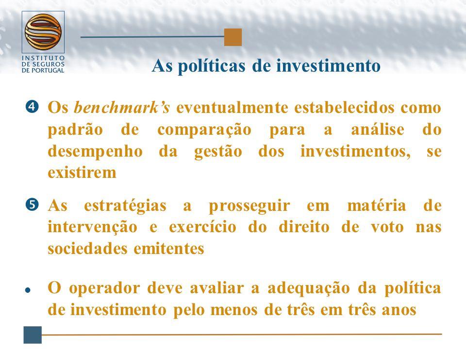 As políticas de investimento  Os benchmark's eventualmente estabelecidos como padrão de comparação para a análise do desempenho da gestão dos investimentos, se existirem  As estratégias a prosseguir em matéria de intervenção e exercício do direito de voto nas sociedades emitentes O operador deve avaliar a adequação da política de investimento pelo menos de três em três anos