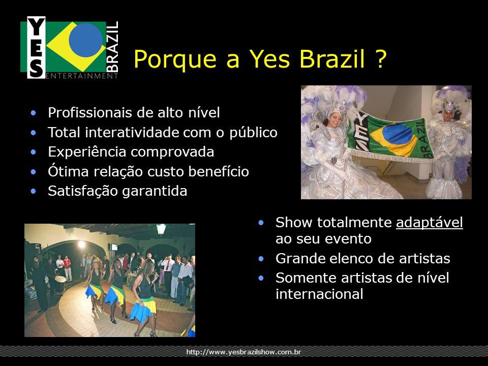 http://www.yesbrazilshow.com.br Porque a Yes Brazil ? Profissionais de alto nível Total interatividade com o público Experiência comprovada Ótima rela