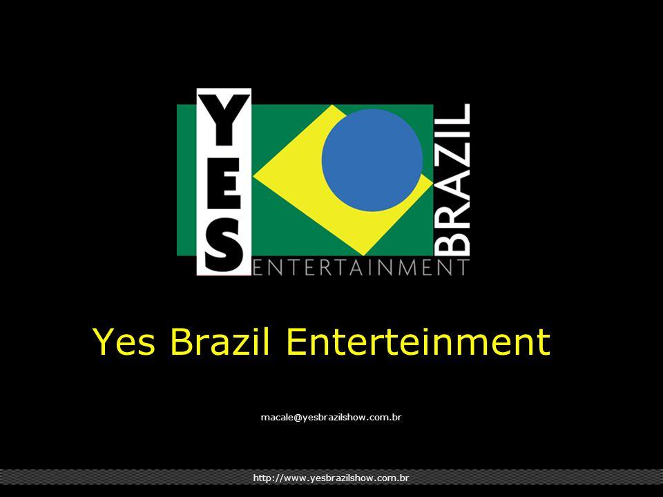 Yes Brazil Enterteinment http://www.yesbrazilshow.com.br macale@yesbrazilshow.com.br