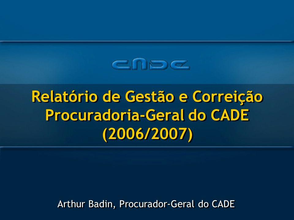 Relatório de Gestão e Correição Procuradoria-Geral do CADE (2006/2007) Arthur Badin, Procurador-Geral do CADE