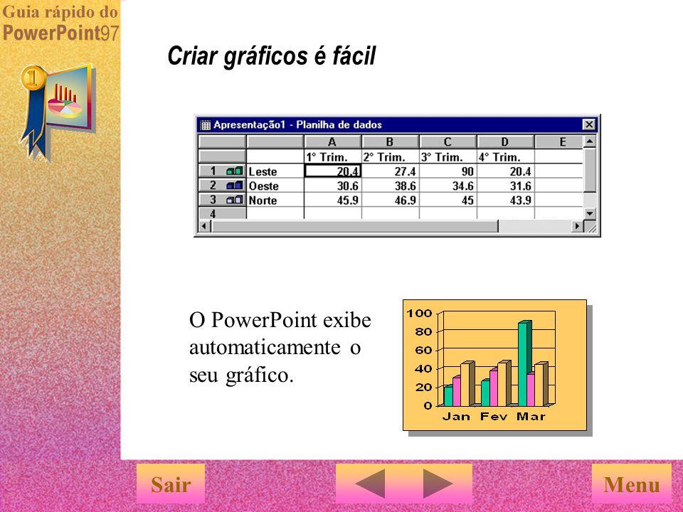 Assim: Clique no botão 'Gráfico'. Para inserir dados na planilha, digite sobre os dados de exemplo do PowerPoint. 23.5 Criar gráficos é fácil SairMenu