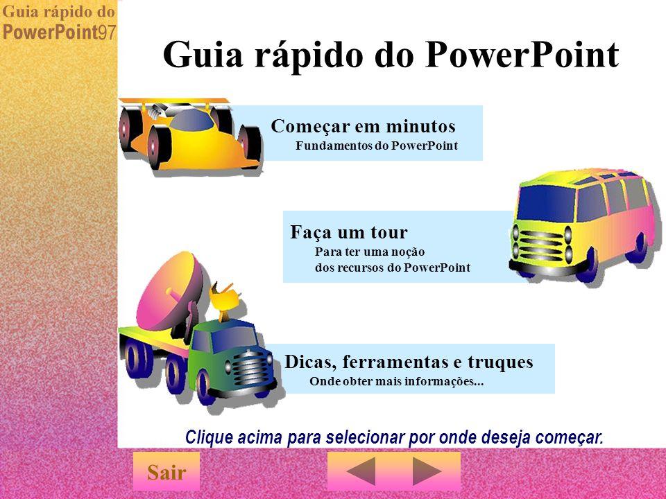 Vamos começar... Menu Veja o PowerPoint em ação u O Guia rápido é uma apresentação projetada para que você possa começar a utilizar o PowerPoint rapid