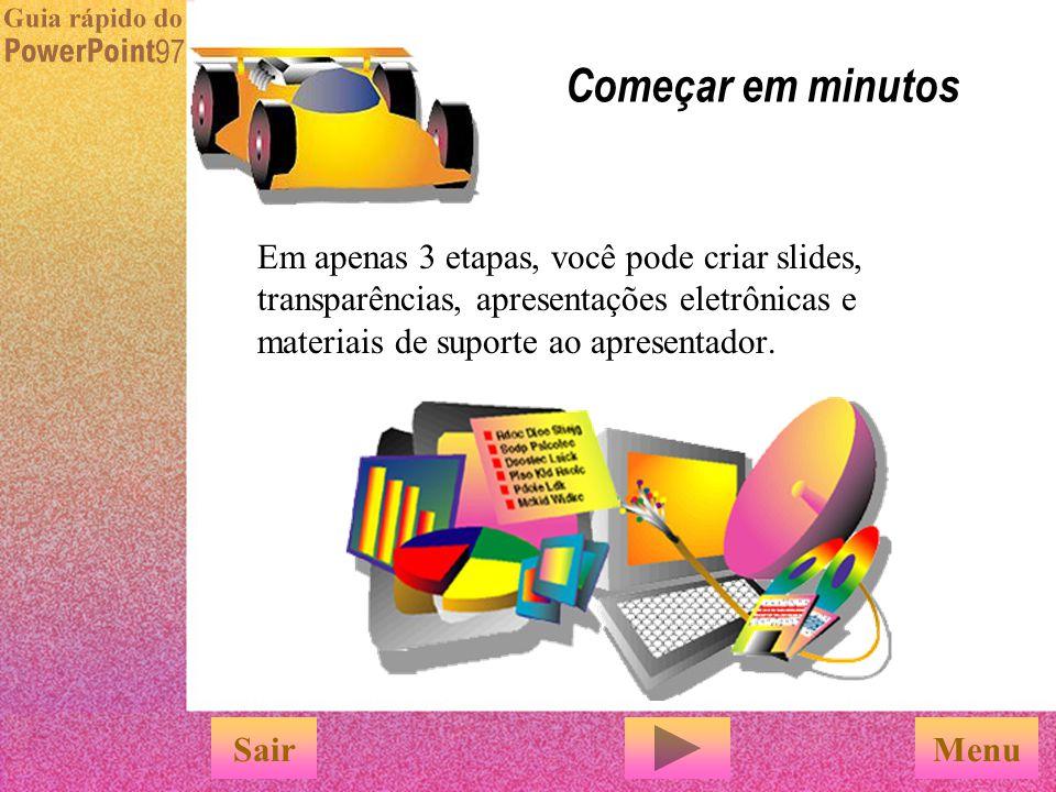 Menu Começar em minutos Em apenas 3 etapas, você pode criar slides, transparências, apresentações eletrônicas e materiais de suporte ao apresentador.
