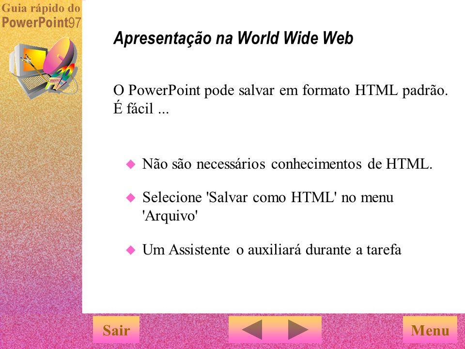 Apresentação na World Wide Web SairMenu Qualquer pessoa em qualquer parte do mundo poderá visualizar sua apresentação na World Wide Web.