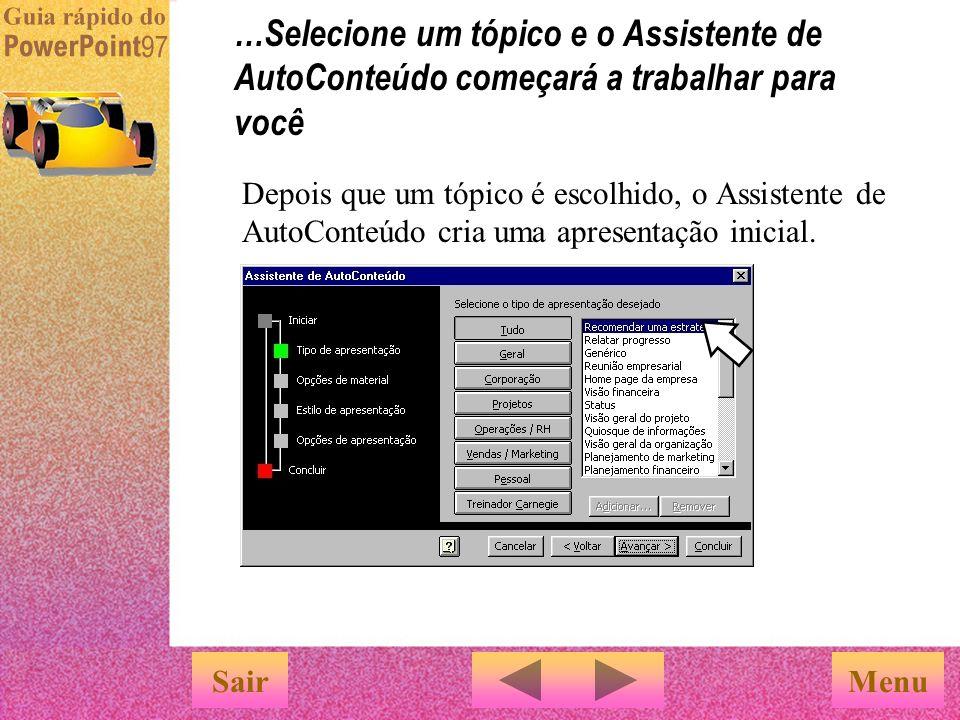 Menu …Selecione um tópico e o Assistente de AutoConteúdo começará a trabalhar para você Depois que um tópico é escolhido, o Assistente de AutoConteúdo cria uma apresentação inicial.