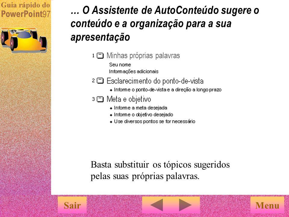 Menu … O Assistente de AutoConteúdo sugere o conteúdo e a organização para a sua apresentação Basta substituir os tópicos sugeridos pelas suas próprias palavras.