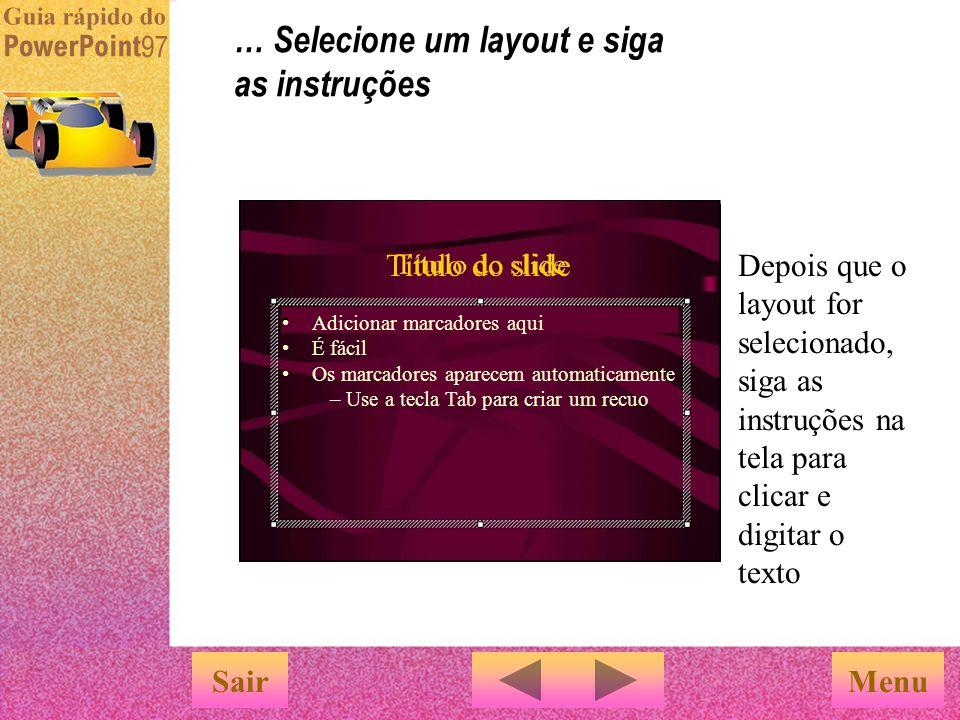 Depois que o layout for selecionado, siga as instruções na tela para clicar e digitar o texto … Selecione um layout e siga as instruções MenuSair Adicionar marcadores aqui É fácil Os marcadores aparecem automaticamente – Use a tecla Tab para criar um recuo Título do slide