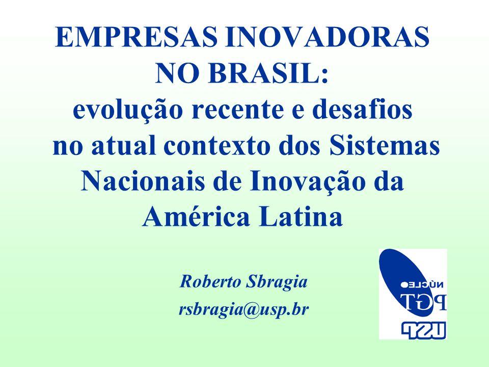 EMPRESAS INOVADORAS NO BRASIL: evolução recente e desafios no atual contexto dos Sistemas Nacionais de Inovação da América Latina Roberto Sbragia rsbr