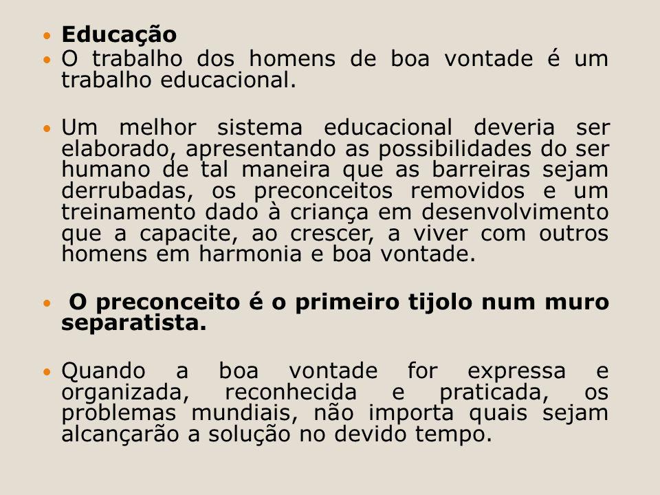 Educação O trabalho dos homens de boa vontade é um trabalho educacional. Um melhor sistema educacional deveria ser elaborado, apresentando as possibil
