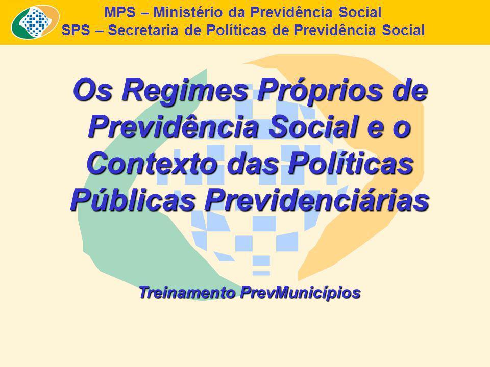 MPS – Ministério da Previdência Social SPS – Secretaria de Políticas de Previdência Social Os Regimes Próprios de Previdência Social e o Contexto das Políticas Públicas Previdenciárias Treinamento PrevMunicípios
