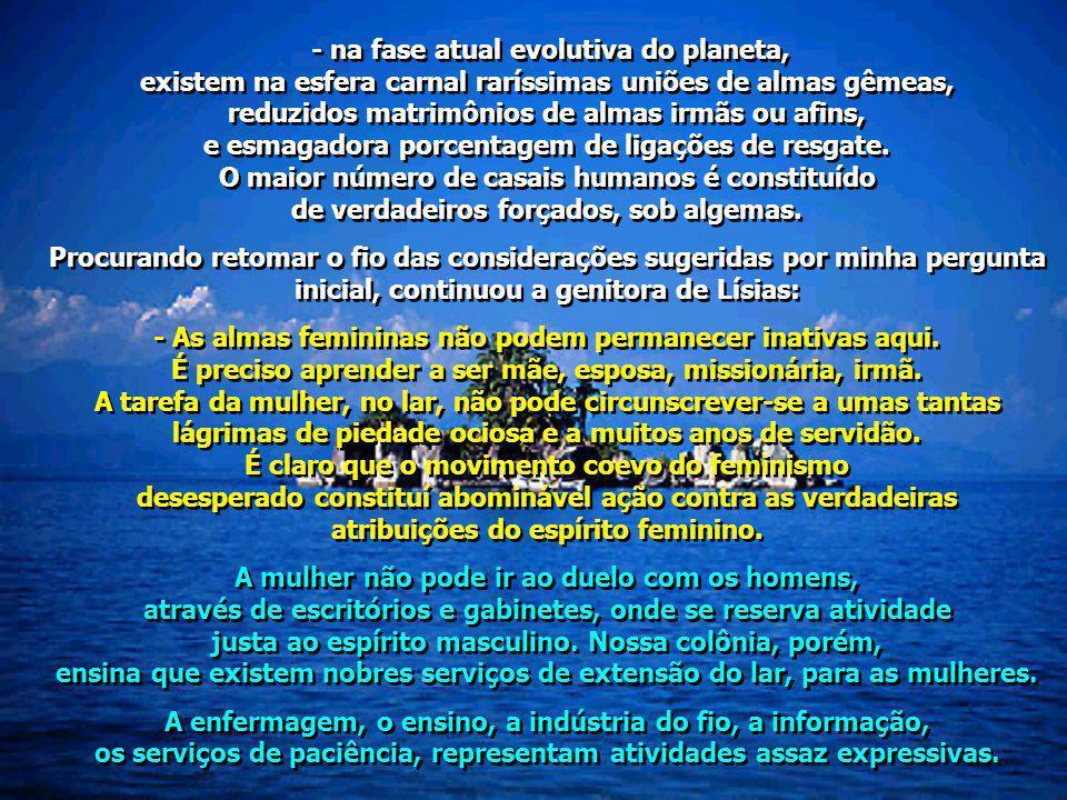 - na fase atual evolutiva do planeta, existem na esfera carnal raríssimas uniões de almas gêmeas, reduzidos matrimônios de almas irmãs ou afins, e esm