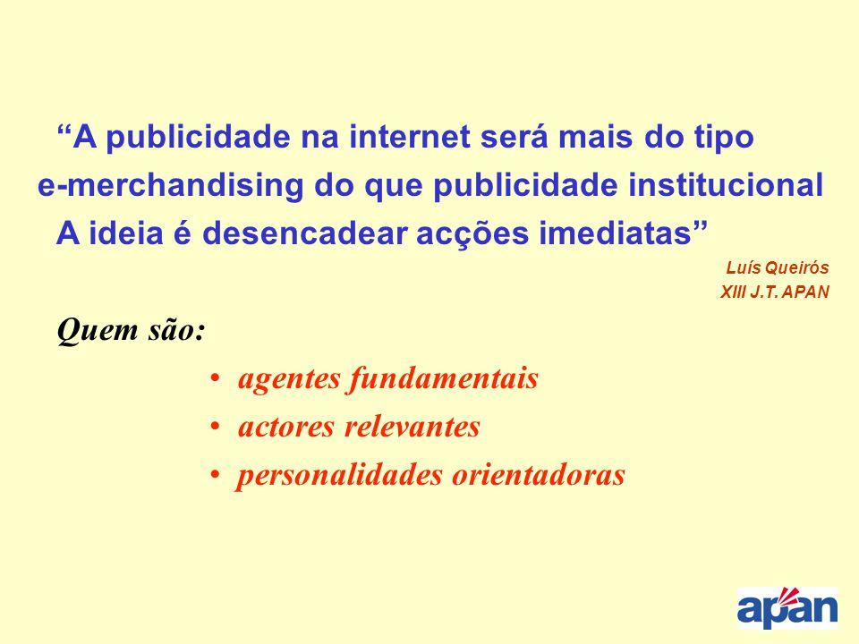 """""""A publicidade na internet será mais do tipo e-merchandising do que publicidade institucional A ideia é desencadear acções imediatas"""" Luís Queirós XII"""