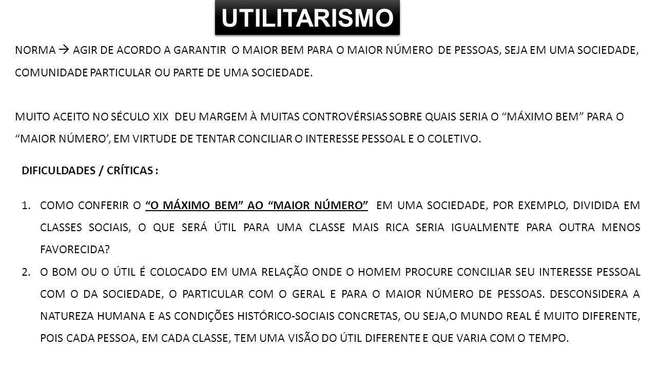 UTILITARISMOUTILITARISMO DIFICULDADES / CRÍTICAS : 1.COMO CONFERIR O O MÁXIMO BEM AO MAIOR NÚMERO EM UMA SOCIEDADE, POR EXEMPLO, DIVIDIDA EM CLASSES SOCIAIS, O QUE SERÁ ÚTIL PARA UMA CLASSE MAIS RICA SERIA IGUALMENTE PARA OUTRA MENOS FAVORECIDA.