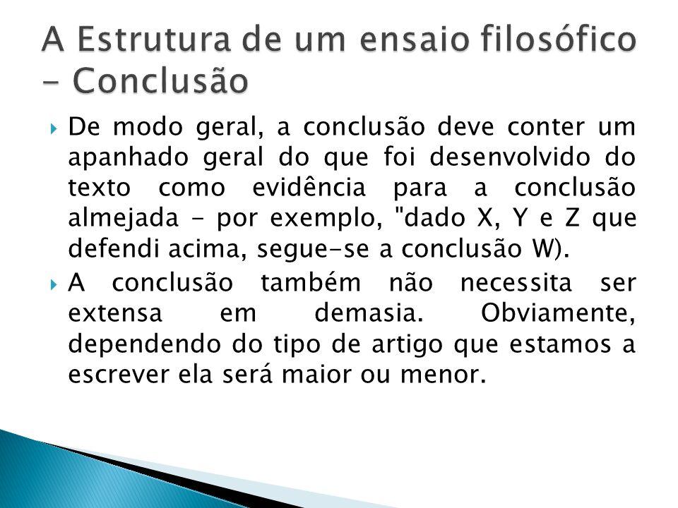  De modo geral, a conclusão deve conter um apanhado geral do que foi desenvolvido do texto como evidência para a conclusão almejada - por exemplo, dado X, Y e Z que defendi acima, segue-se a conclusão W).