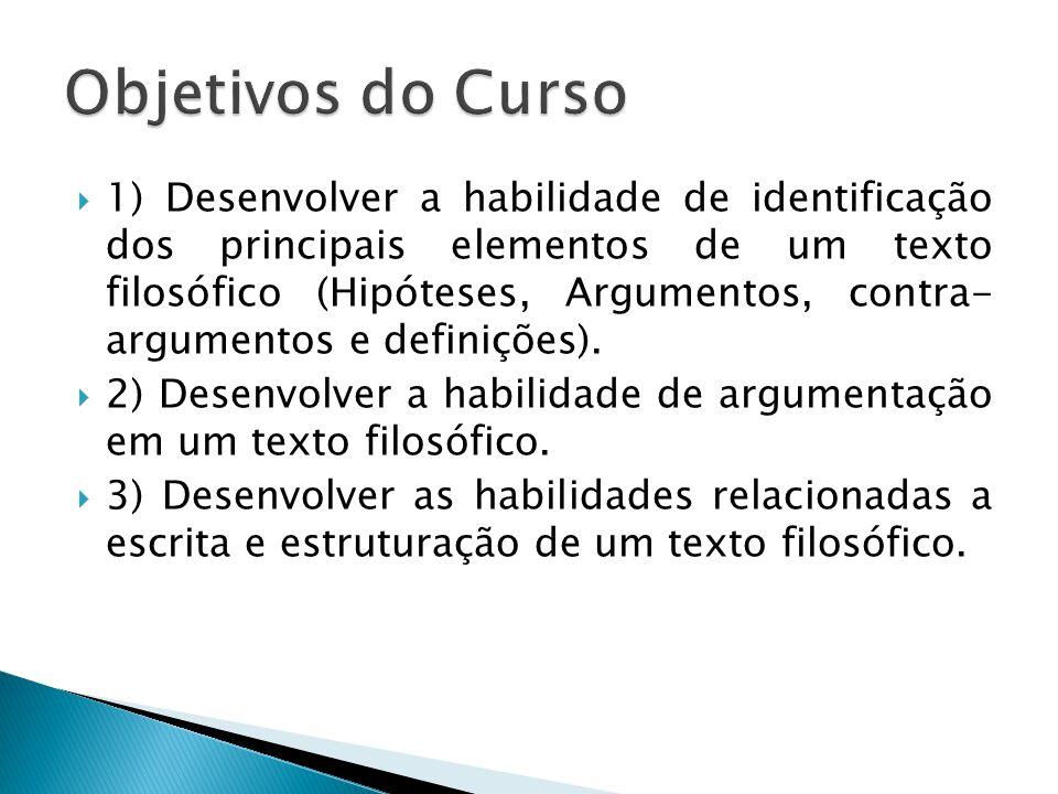  1) Desenvolver a habilidade de identificação dos principais elementos de um texto filosófico (Hipóteses, Argumentos, contra- argumentos e definições).