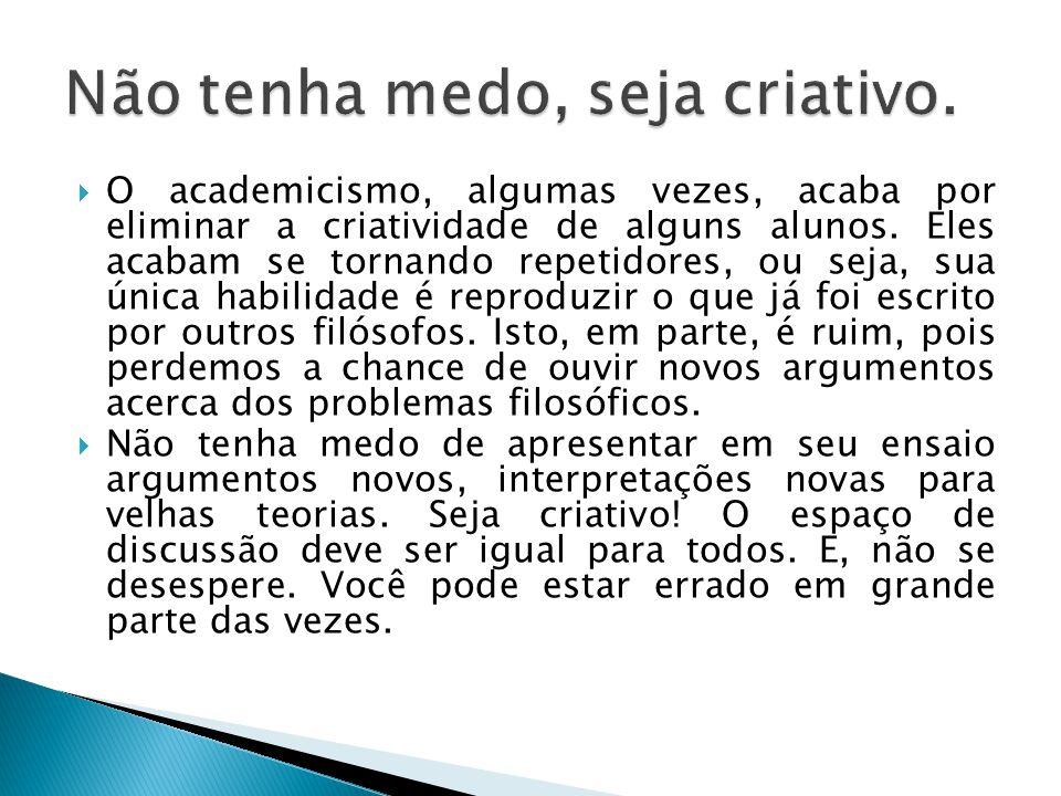  O academicismo, algumas vezes, acaba por eliminar a criatividade de alguns alunos.
