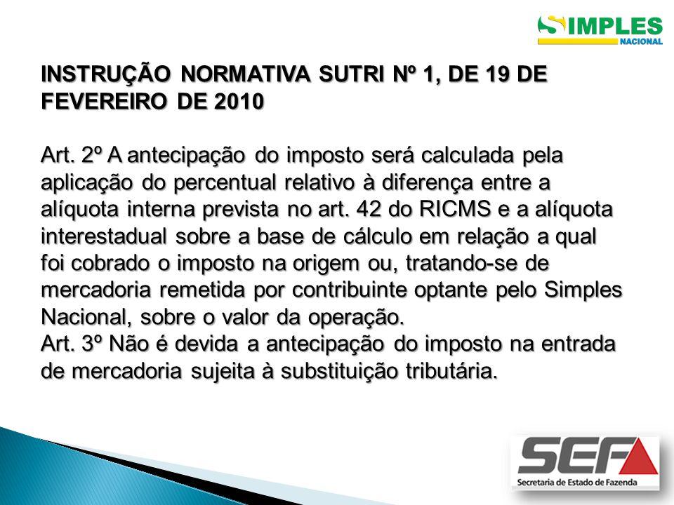 INSTRUÇÃO NORMATIVA SUTRI Nº 1, DE 19 DE FEVEREIRO DE 2010 Art. 2º A antecipação do imposto será calculada pela aplicação do percentual relativo à dif