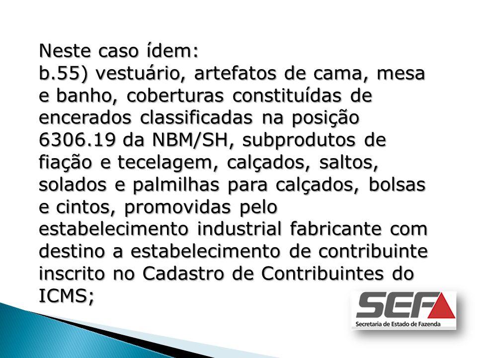 Neste caso ídem: b.55) vestuário, artefatos de cama, mesa e banho, coberturas constituídas de encerados classificadas na posição 6306.19 da NBM/SH, su