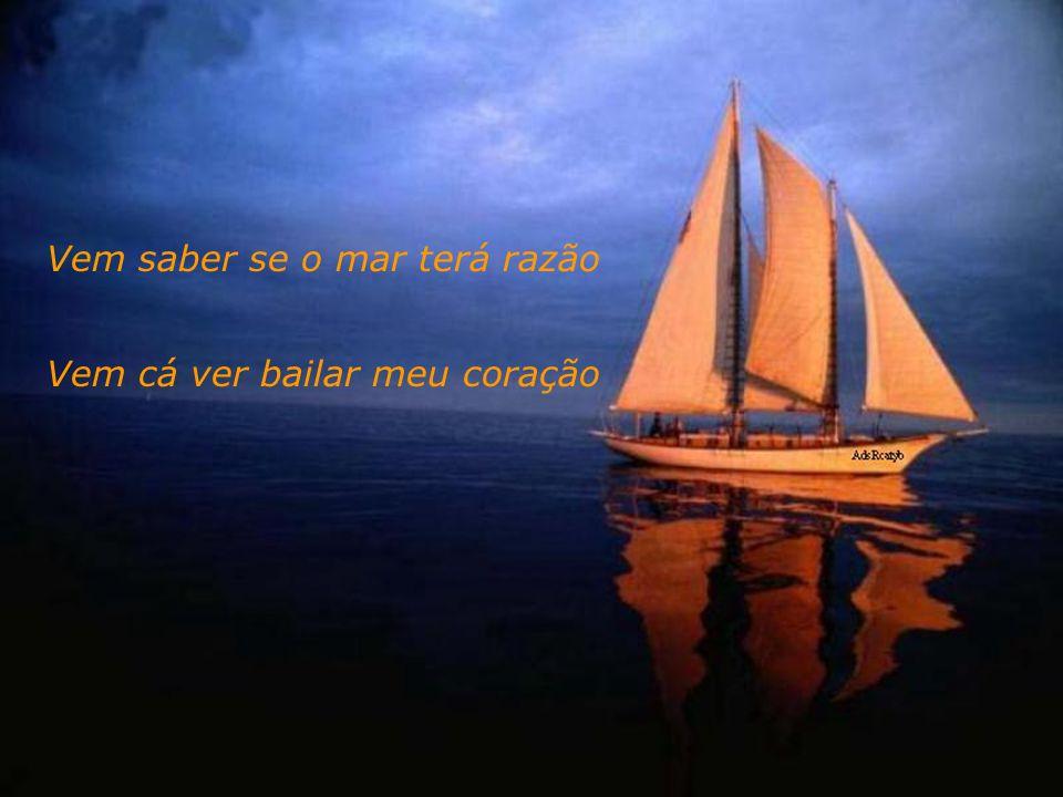 Fui bailar no meu batel Além do mar cruel E o mar bramindo Diz que eu fui roubar A luz sem par Do teu olhar tão lindo