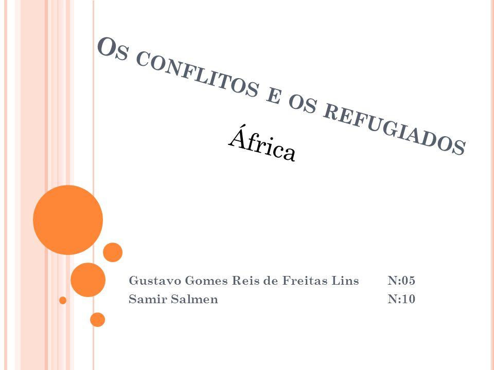 O S CONFLITOS E OS REFUGIADOS Gustavo Gomes Reis de Freitas Lins N:05 Samir Salmen N:10 África