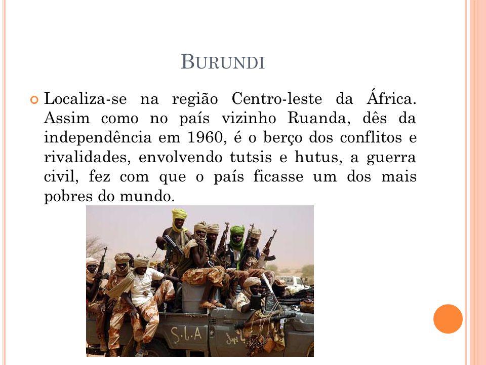 B URUNDI Localiza-se na região Centro-leste da África. Assim como no país vizinho Ruanda, dês da independência em 1960, é o berço dos conflitos e riva