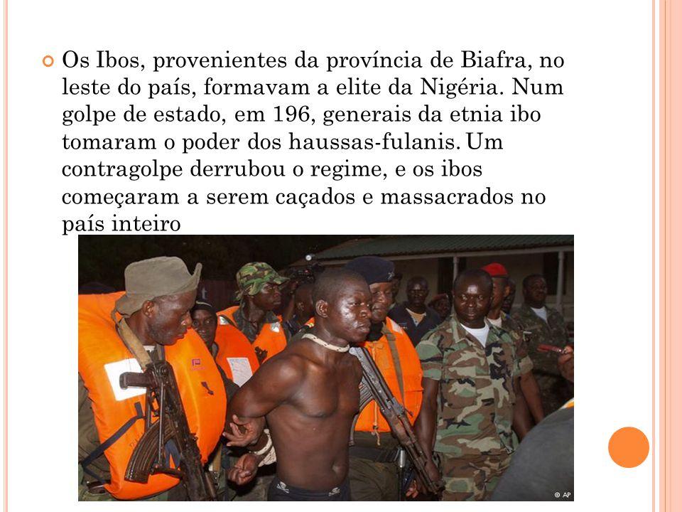 Os Ibos, provenientes da província de Biafra, no leste do país, formavam a elite da Nigéria. Num golpe de estado, em 196, generais da etnia ibo tomara