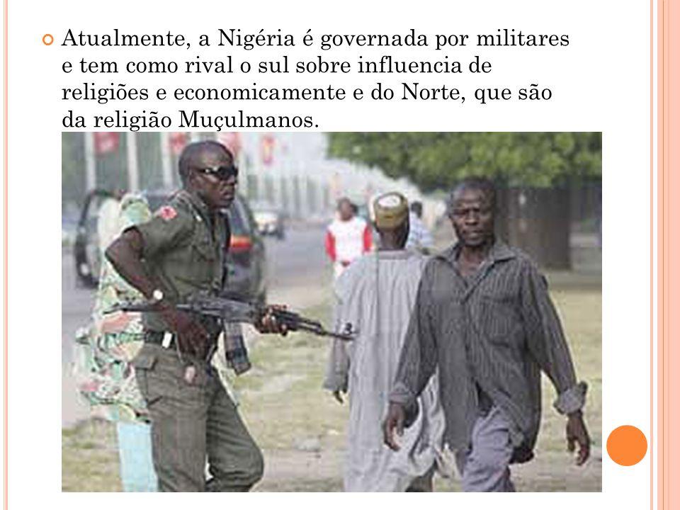 Atualmente, a Nigéria é governada por militares e tem como rival o sul sobre influencia de religiões e economicamente e do Norte, que são da religião