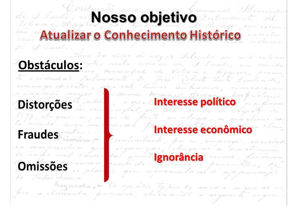 Nosso objetivo Interesse político Interesse econômico Ignorância Obstáculos: