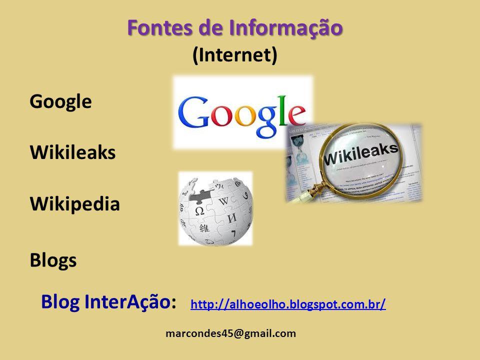 Fontes de Informação (Internet) Google Wikileaks Wikipedia Blog InterAção: http://alhoeolho.blogspot.com.br/ http://alhoeolho.blogspot.com.br/ Blogs m