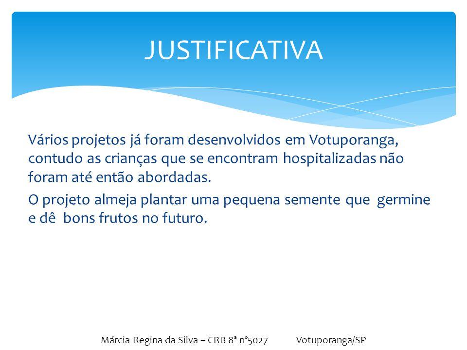Márcia Regina da Silva – CRB 8ª-nº5027 Votuporanga/SP Vários projetos já foram desenvolvidos em Votuporanga, contudo as crianças que se encontram hosp