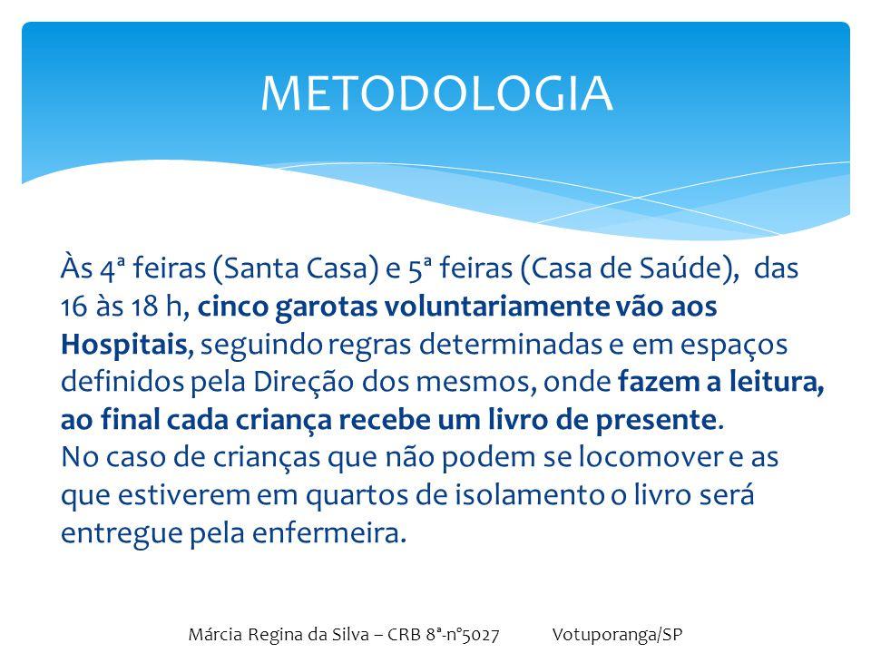Márcia Regina da Silva – CRB 8ª-nº5027 Votuporanga/SP Às 4ª feiras (Santa Casa) e 5ª feiras (Casa de Saúde), das 16 às 18 h, cinco garotas voluntariam