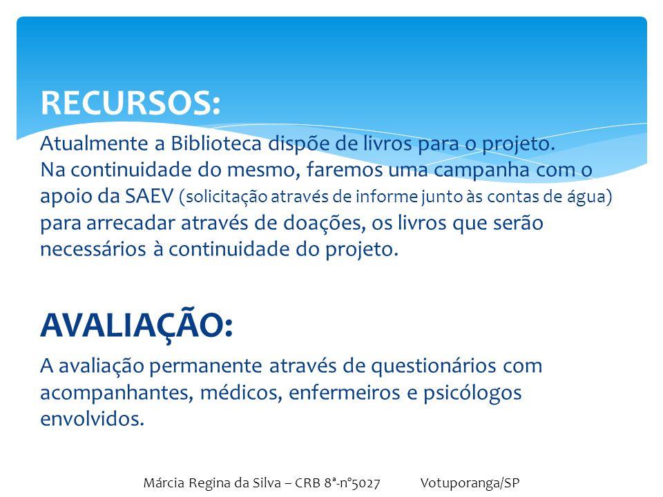 Márcia Regina da Silva – CRB 8ª-nº5027 Votuporanga/SP RECURSOS: Atualmente a Biblioteca dispõe de livros para o projeto. Na continuidade do mesmo, far