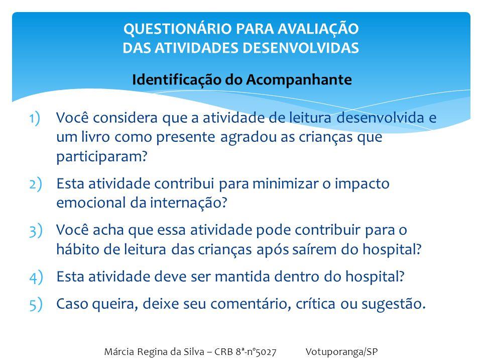 Márcia Regina da Silva – CRB 8ª-nº5027 Votuporanga/SP 1)Você considera que a atividade de leitura desenvolvida e um livro como presente agradou as cri