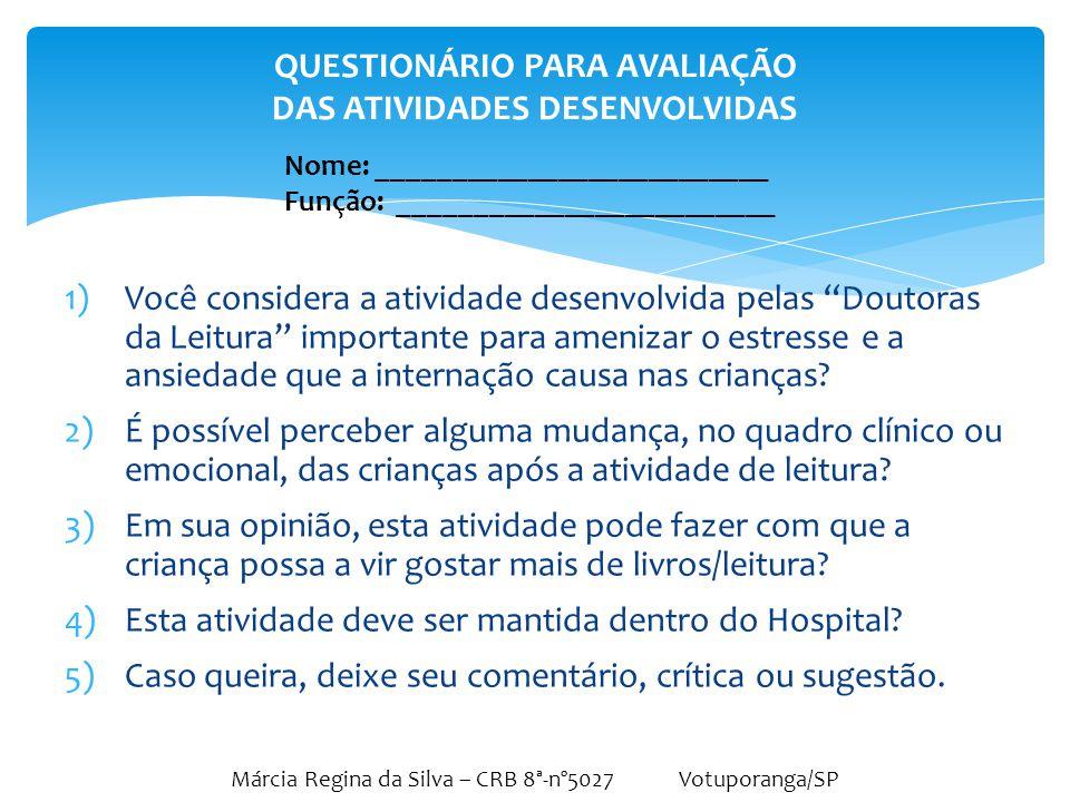 """Márcia Regina da Silva – CRB 8ª-nº5027 Votuporanga/SP 1)Você considera a atividade desenvolvida pelas """"Doutoras da Leitura"""" importante para amenizar o"""