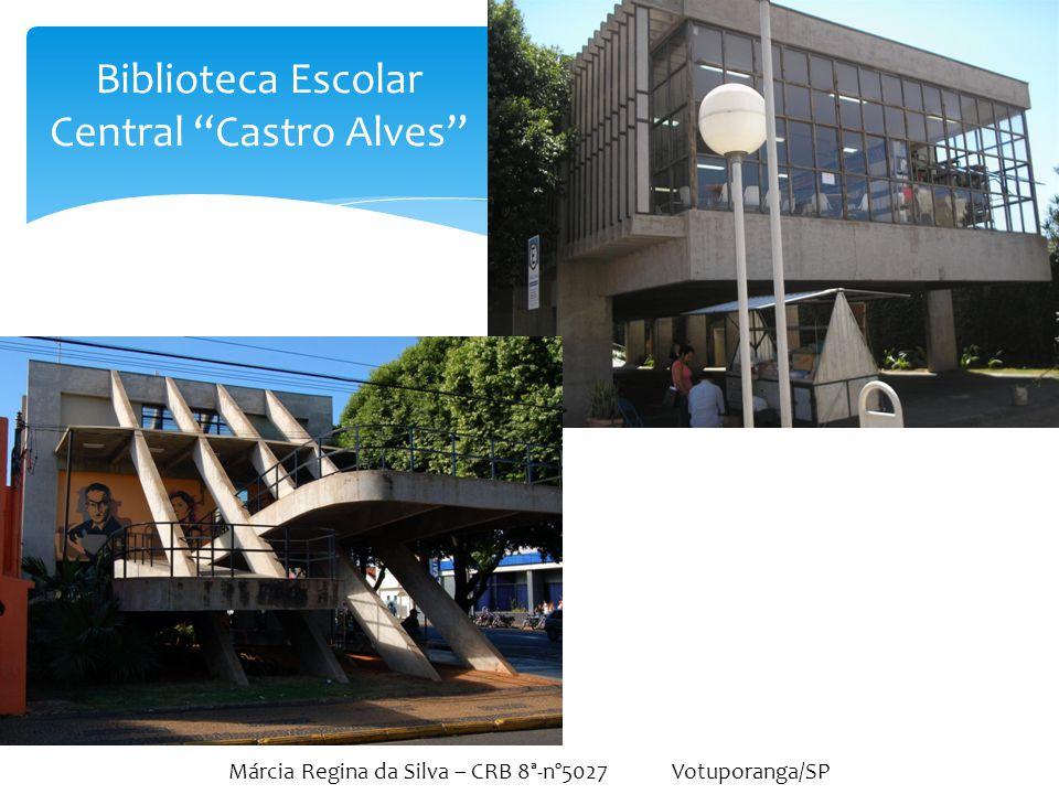 """Márcia Regina da Silva – CRB 8ª-nº5027 Votuporanga/SP Biblioteca Escolar Central """"Castro Alves"""""""
