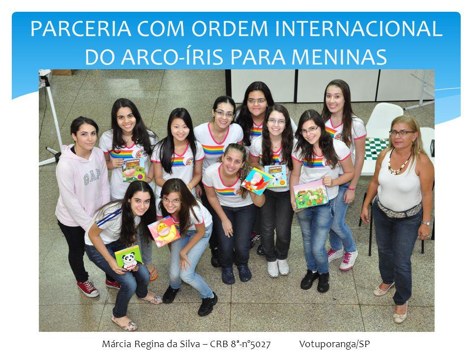Márcia Regina da Silva – CRB 8ª-nº5027 Votuporanga/SP PARCERIA COM ORDEM INTERNACIONAL DO ARCO-ÍRIS PARA MENINAS