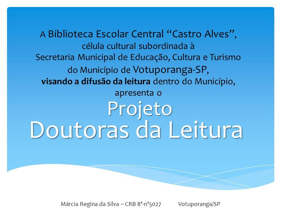 """Doutoras da Leitura Projeto A Biblioteca Escolar Central """"Castro Alves"""", célula cultural subordinada à Secretaria Municipal de Educação, Cultura e Tur"""