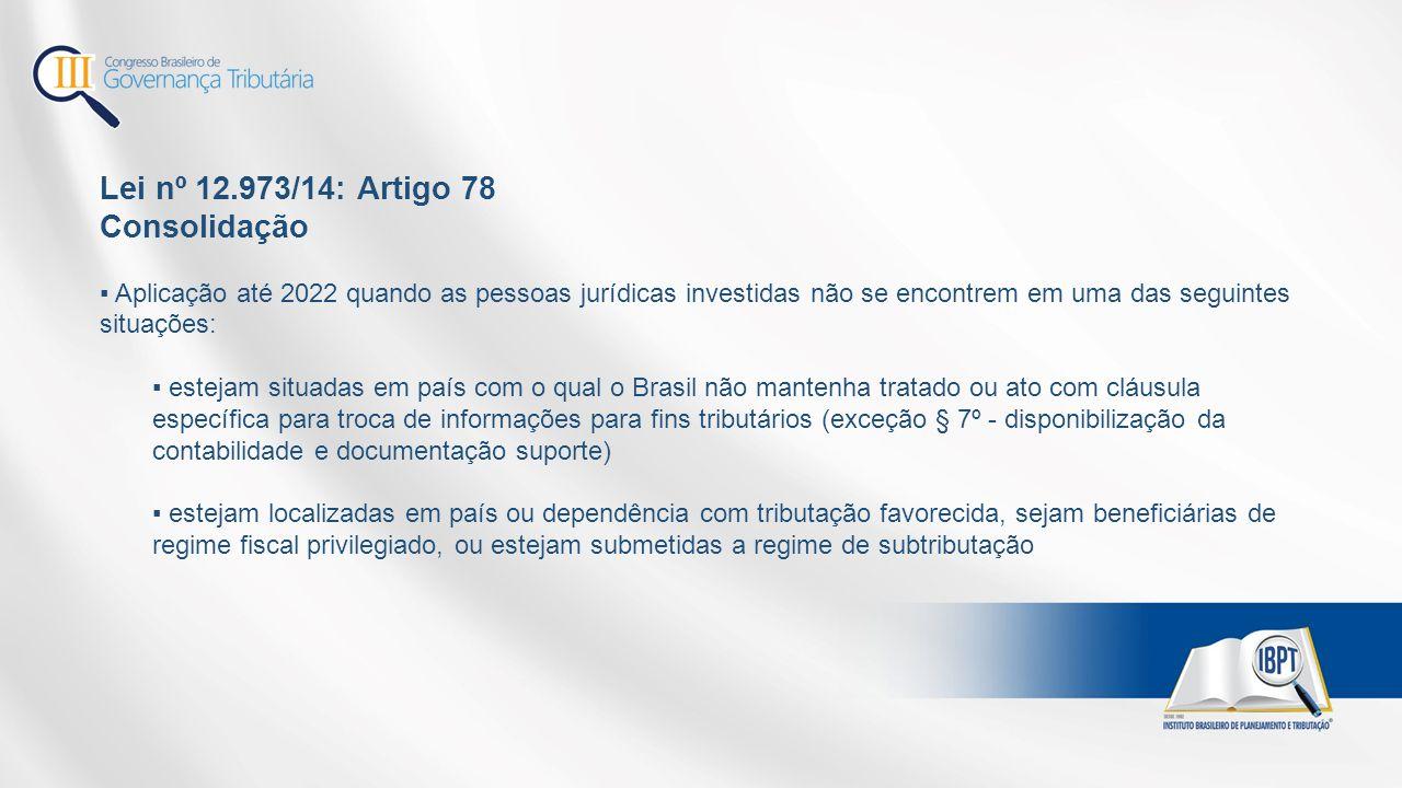 Lei nº 12.973/14: Artigo 78 Consolidação ▪ Aplicação até 2022 quando as pessoas jurídicas investidas não se encontrem em uma das seguintes situações: