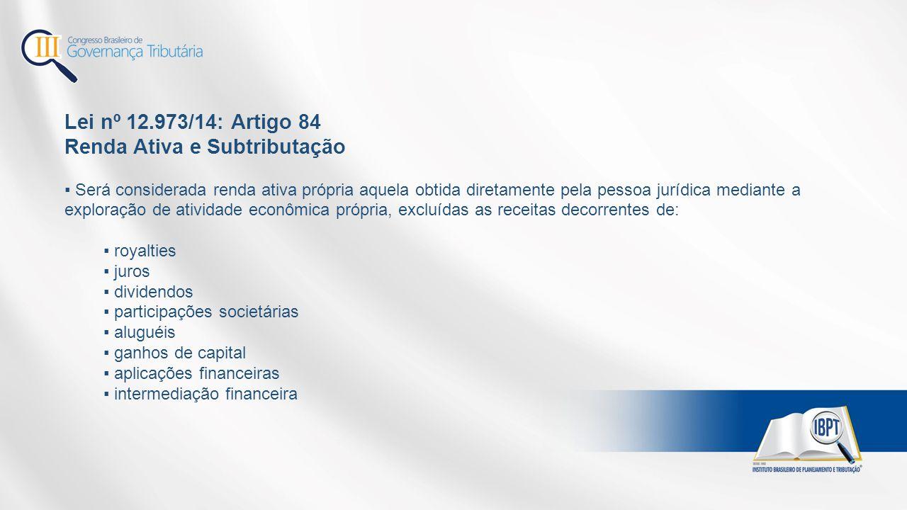 Lei nº 12.973/14: Artigo 84 Renda Ativa e Subtributação ▪ Será considerada renda ativa própria aquela obtida diretamente pela pessoa jurídica mediante