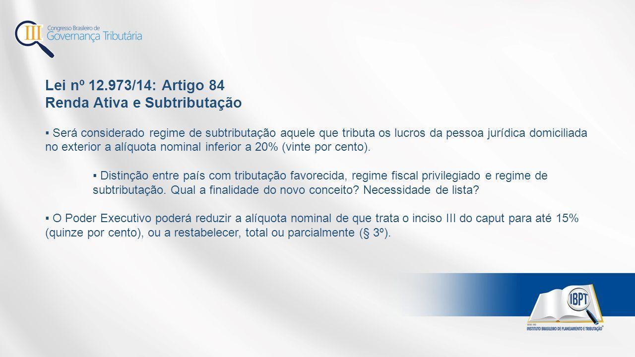 Lei nº 12.973/14: Artigo 84 Renda Ativa e Subtributação ▪ Será considerado regime de subtributação aquele que tributa os lucros da pessoa jurídica dom