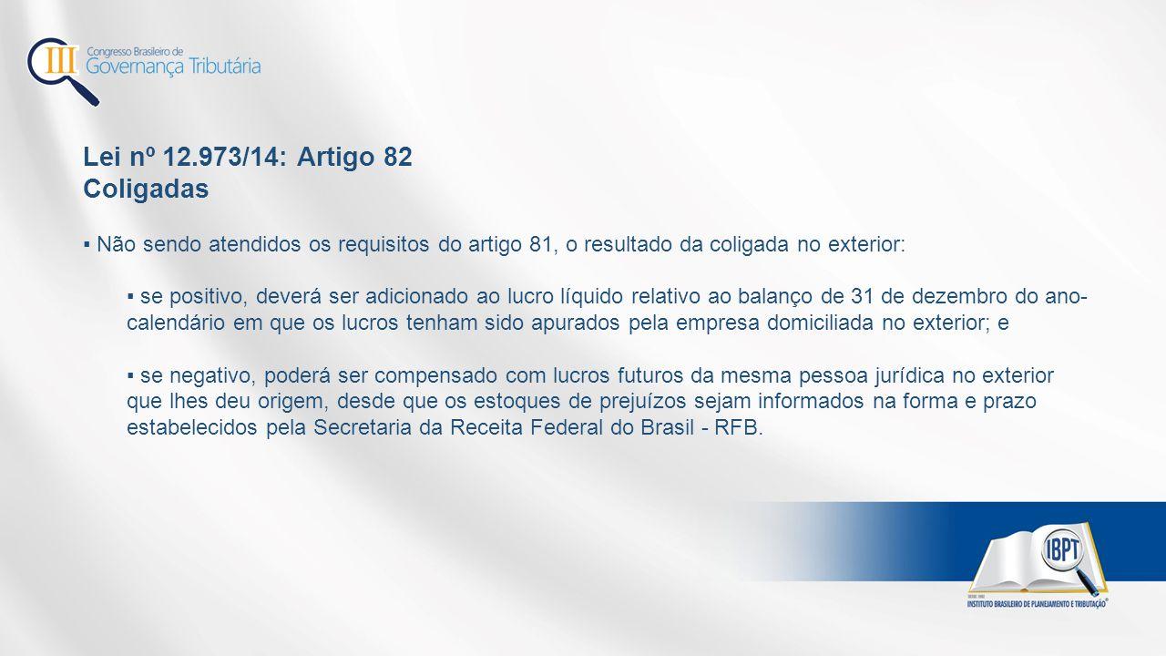 Lei nº 12.973/14: Artigo 82 Coligadas ▪ Não sendo atendidos os requisitos do artigo 81, o resultado da coligada no exterior: ▪ se positivo, deverá ser