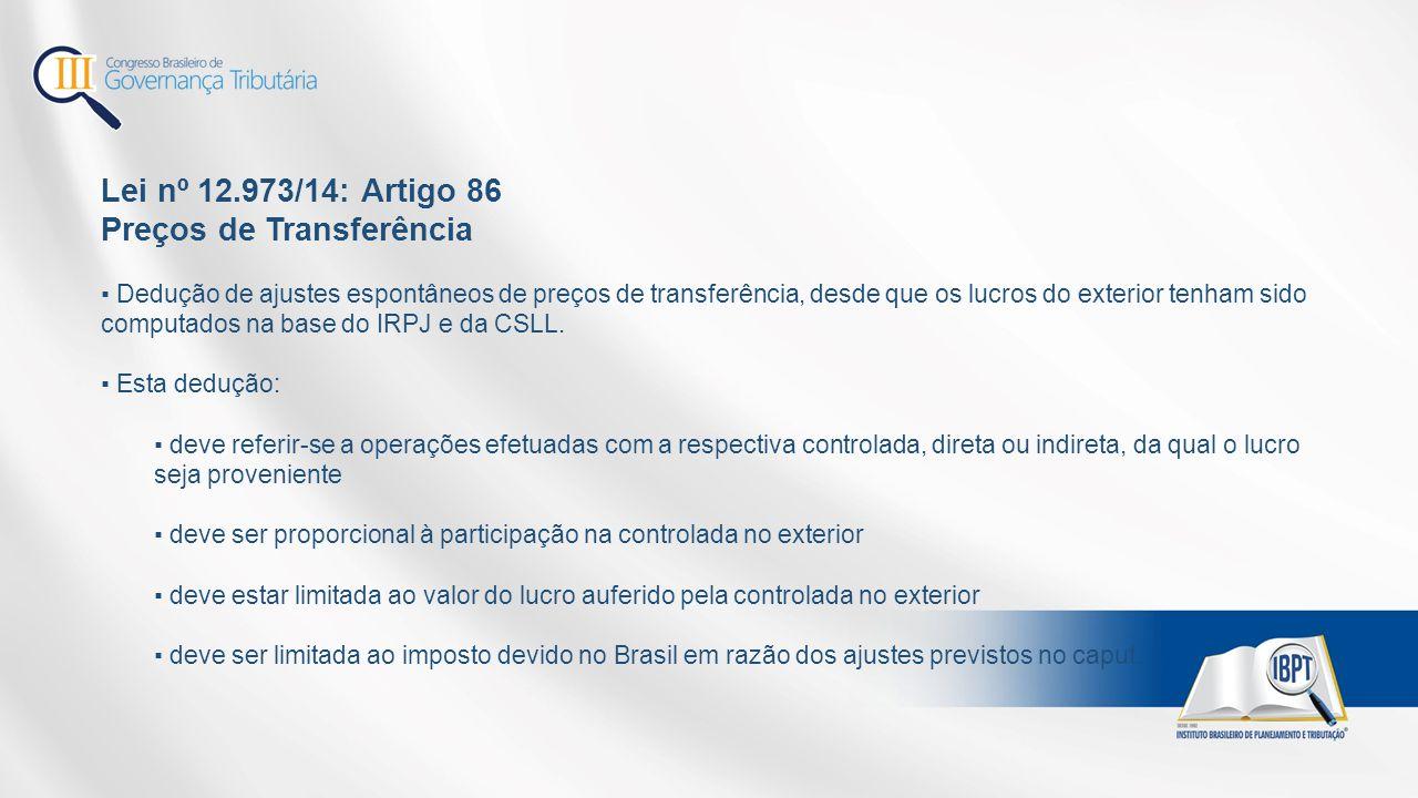 Lei nº 12.973/14: Artigo 86 Preços de Transferência ▪ Dedução de ajustes espontâneos de preços de transferência, desde que os lucros do exterior tenham sido computados na base do IRPJ e da CSLL.
