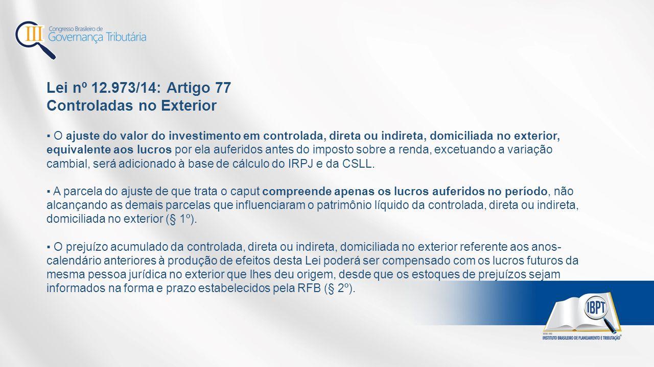 Lei nº 12.973/14: Artigo 77 Controladas no Exterior ▪ O ajuste do valor do investimento em controlada, direta ou indireta, domiciliada no exterior, eq