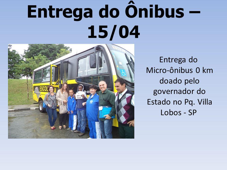Entrega do Ônibus – 15/04 Entrega do Micro-ônibus 0 km doado pelo governador do Estado no Pq. Villa Lobos - SP
