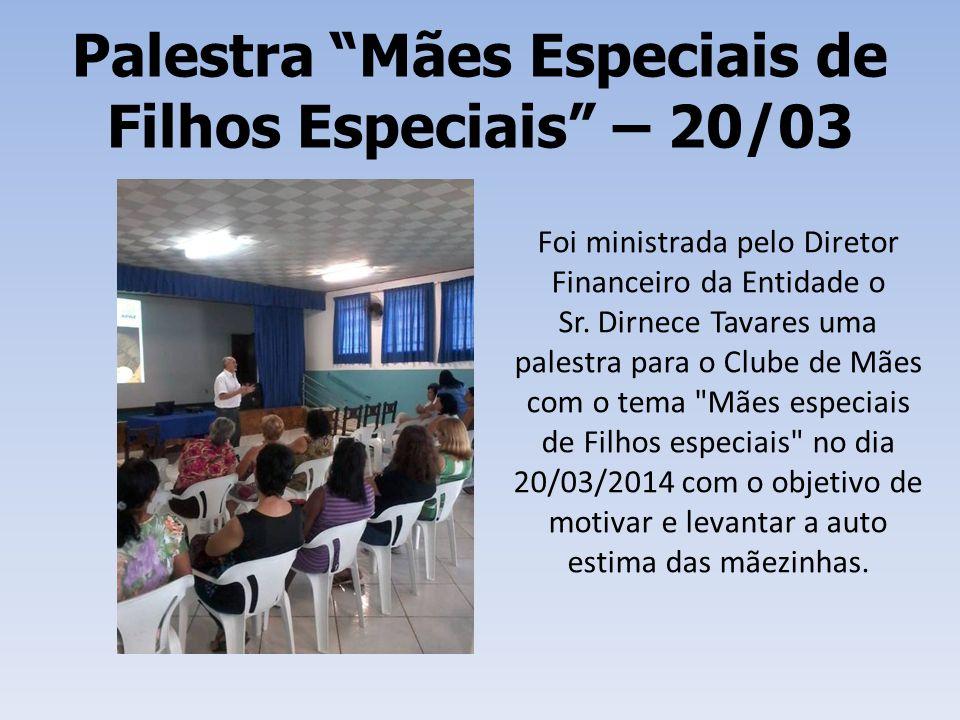 """Palestra """"Mães Especiais de Filhos Especiais"""" – 20/03 Foi ministrada pelo Diretor Financeiro da Entidade o Sr. Dirnece Tavares uma palestra para o Clu"""